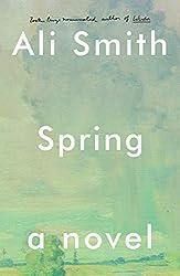 Spring Book 7: Spring, A Novel, by Ali Smith