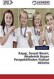 Kaygı, Sosyal Beceri, Akademik Başarı Perspektifinden Fiziksel Aktivite (Turkish Edition)