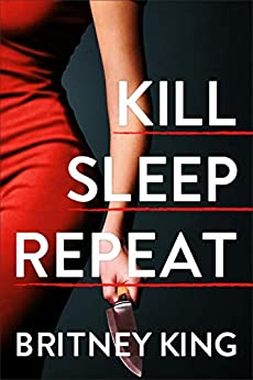 Kill Sleep Repeat: A Psychological Thriller by [Britney King]