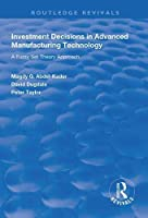 Investment Decisions in Advanced Manufacturing Technology: A Fuzzy Set Theory Approach (Routledge Revivals)