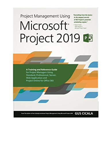 Project Management Using Microsoft Project 2019: A Training and Reference Guide for Project Managers Using Standard, Professional, Server, Web Application ... Online for Office 365 (English Edition)