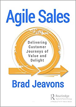 Agile Sales: Delivering Customer Journeys of Value and Delight by [Brad Jeavons]