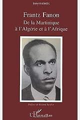 Frantz Fanon: De la Martinique à l'Algérie et à l'Afrique (French Edition) Paperback