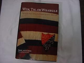 Win, Tie, or Wrangle: The Inside Story of the Old Ottawa Senators 1883-1935