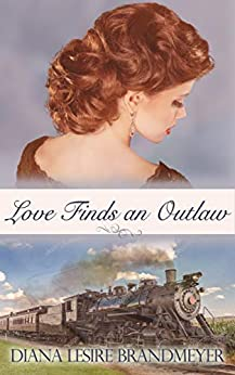 Love Finds an Outlaw (Small Town Brides) by [Diana  Lesire Brandmeyer]