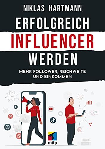 Erfolgreich Influencer werden: Mehr Follower, Reichweite und Einkommen...