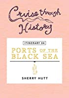 Cruise Through History - Itinerary 04 - Ports of the Black Sea: Ports of the Black Sea