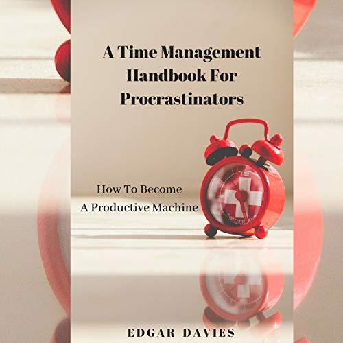 A Time Management Handbook for Procrastinators audiobook cover art