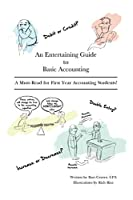 An Entertaining Guide to Basic Accounting: A Must Read for First Year Accounting Students