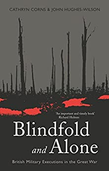 Blindfold and Alone: British Military Executions in the Great War (CASSELL MILITARY PAPERBACKS) by [John Hughes-Wilson, Cathryn M Corns]