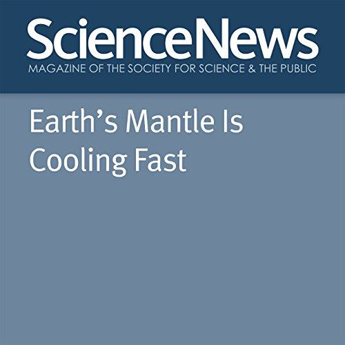 Earth's Mantle Is Cooling Fast                   By:                                                                                                                                 Thomas Sumner                               Narrated by:                                                                                                                                 Jamie Renell                      Length: 3 mins     Not rated yet     Overall 0.0