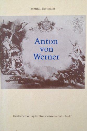 Anton von Werner. Zur Kunst und Kunstpolitik im Deutschen Kaiserreich