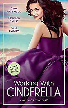 Working With Cinderella/Beholden to the Throne/The Lone Star Cinderella/His Shy Cinderella: Hired by the Prince (Empire of the Sands) by [Maureen Child, Kate Hardy, Carol Marinelli]