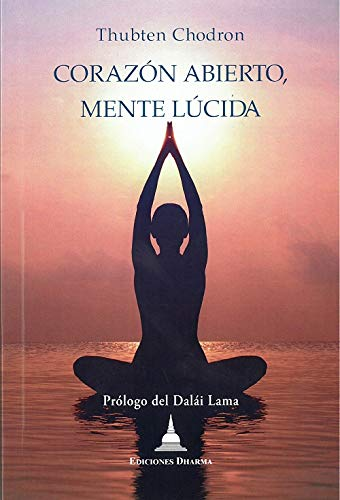 Corazón abierto, mente lúcida: Una introduccion a las enseñanzas de buda