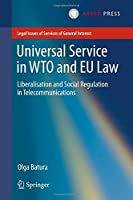 Universal Service in WTO and EU law: Liberalisation and Social Regulation in Telecommunications (Legal Issues of Services of General Interest) by Olga Batura(2015-10-09)