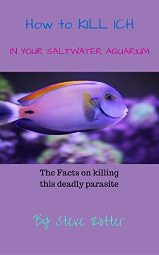 How to Kill the Ich parasite in saltwater aquariums (English Edition)