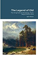 The Legend of Old: The Enigmatical Pentalogy, From Beginning to End