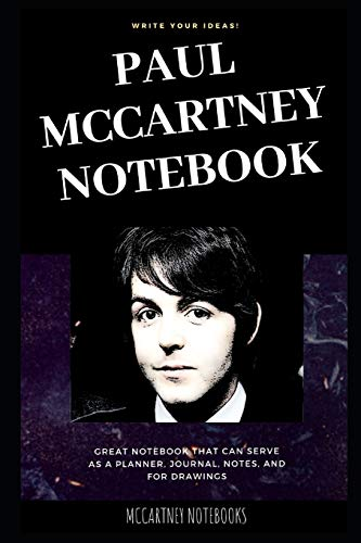 Paul McCartney Notebook: Great Notebook for School or as a Diary, Lined With More than 100 Pages. Notebook that can serve as a Planner, Journal, Notes and for Drawings. (Paul McCartney Notebooks)