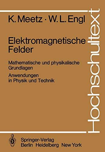 Elektromagnetische Felder: Mathematische und physikalische Grundlagen / Anwendungen in Physik und Technik (Hochschultext)