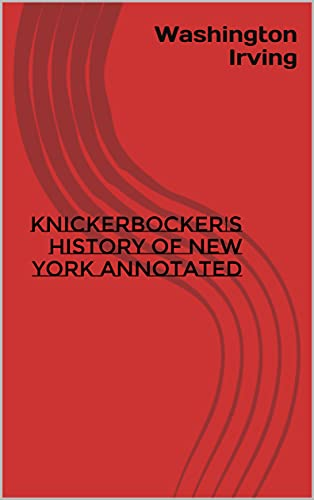 Knickerbocker's History of New York Annotated (English Edition)