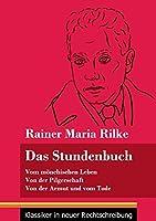 Das Stundenbuch: Vom moenchischen Leben / Von der Pilgerschaft / Von der Armut und vom Tode (Band 105, Klassiker in neuer Rechtschreibung)