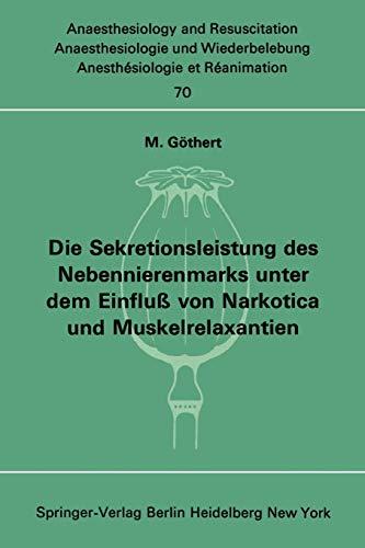 Die Sekretionsleistung des Nebennierenmarks unter dem Einfluß vonNarkotica und Muskelrelaxantien (Anaesthesiologie und Intensivmedizin Anaesthesiology and Intensive Care Medicine, 70, Band 70)