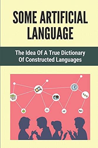 Some Artificial Language: The Idea Of A True Dictionary Of Constructed Languages: Artificial Language Esperanto (Paperback)