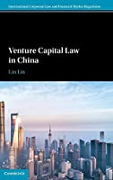 Venture Capital Law in China (International Corporate Law and Financial Market Regulation)
