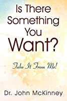 Is There Something You Want? Take It From Me!