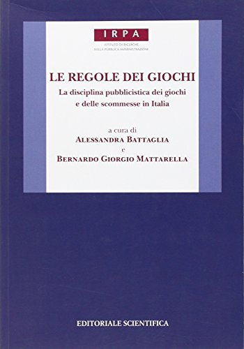 Le regole dei giochi. La disciplina pubblicistica dei giochi e delle scommesse in Italia