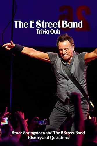 The E Street Band Trivia Quiz: Bruce Springsteen and The E Street Band History and Questions: Bruce Springsteen and The E Street Band Trivia (English Edition)