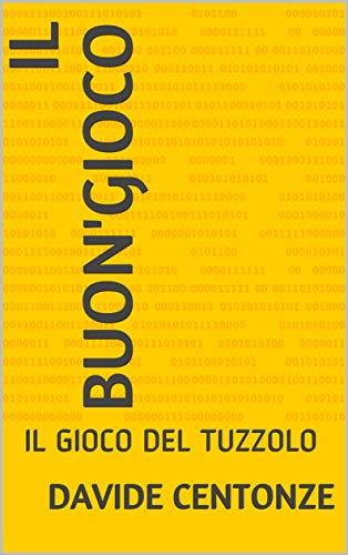 IL BUON'GIOCO: IL GIOCO DEL TUZZOLO (Italian Edition)
