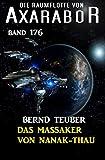 Das Massaker von Nanak-Thau: Die Raumflotte von Axarabor - Band 176