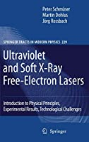 Ultraviolet and Soft X-Ray Free-Electron Lasers: Introduction to Physical Principles, Experimental Results, Technological Challenges (Springer Tracts in Modern Physics)