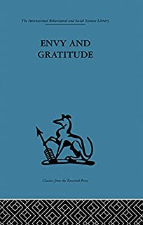 Envy and Gratitude: A study of unconscious sources (The International Behavioural and Social Sciences Library Book 6)