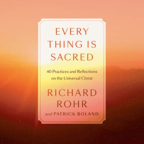 Every Thing Is Sacred Audiobook By Richard Rohr, Patrick Boland cover art