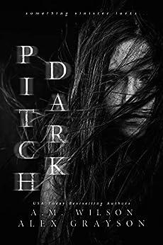 Pitch Dark by [Alex Grayson, A. M. Wilson]