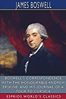 Boswell's Correspondence with the Honourable Andrew Erskine, and His Journal of a Tour to Corsica (Esprios Classics)