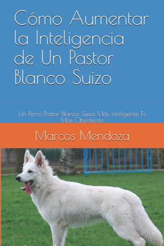 Cómo Aumentar la Inteligencia de Un Pastor Blanco Suizo: Un Perro Pastor Blanco Suizo Más Inteligente Es Más Obediente