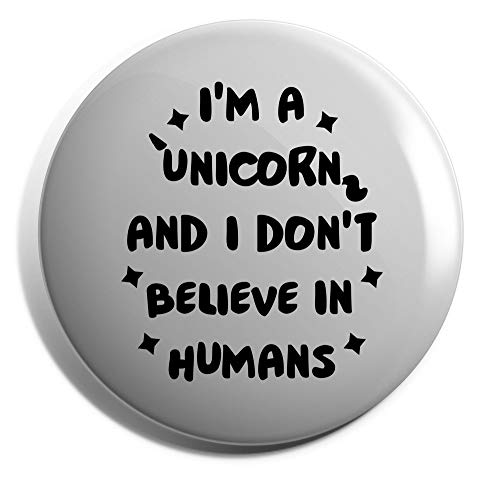 HippoWarehouse I'm a unicorn I don't believe in humans Placa 25mm