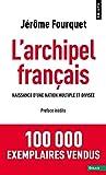L'Archipel français - Naissance d'une nation multiple et divisée