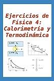 Ejercicios de Física 4: Calorimetría y Termodinámica: para alumnos y profesores