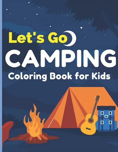 Let's Go Camping Coloring Book for Kids: Amazing Coloring Book For Kids With Summer Camping Illustrations, Forest, Mountains, Animal, Perfect Gift For Little Boys And Girls Who Love Camping.