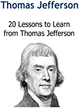 Thomas Jefferson: 20 Lessons to Learn from Thomas Jefferson: Thomas Jefferson, Thomas Jefferson Book, Thomas Jefferson Facts, Thomas Jefferson Info, Thomas Jefferson Lessons