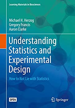 Understanding Statistics and Experimental Design : How to Not Lie with Statistics (Learning Materials in Biosciences) by [Michael H. Herzog, Gregory Francis, Aaron Clarke]