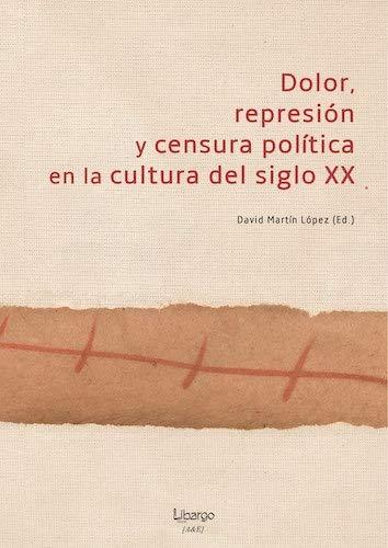 Dolor, represión y censura política en la cultura del siglo XX (Arte & Estudio)
