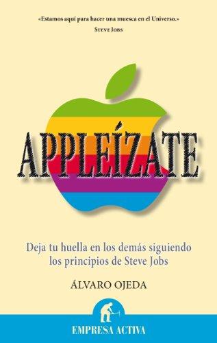 Appleízate: Contrata a Steve Jobs para dejar huella en los demás (Narrativa empresarial)
