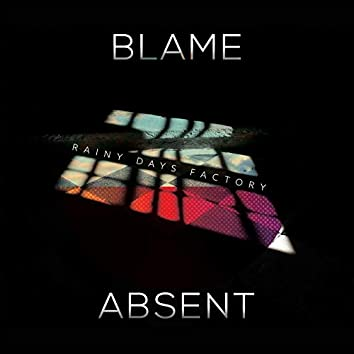 Blame / Absent