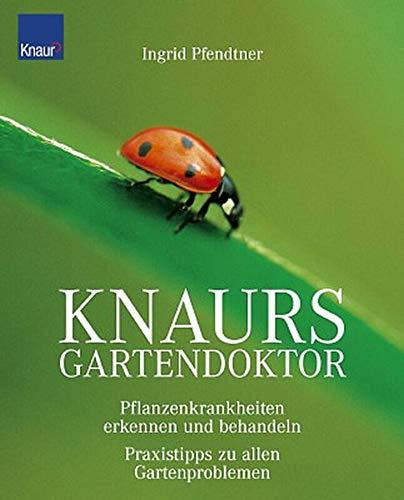 Knaurs Gartendoktor: Pflanzenkrankheiten erkennen und behandeln Praxistipps zu allen Gartenproblemen