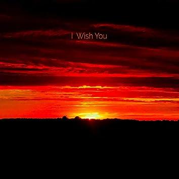 I Wish You